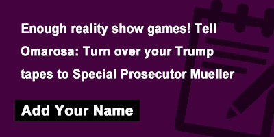 Enough reality show games! Tell Omarosa: Turn over your Trump tapes to Special Prosecutor Mueller